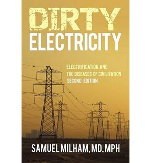 Book: Dirty Electricity - Electrification and the Diseases of Civilization 2nd Edition by Dr. Samuel Milham, MD, MPH